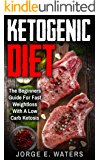 Ketogenic Diet: The Beginners Guide For Fast and Easy Weightloss With Low Carb Ketosis (Fitness, Low Carb, High Fat, Meal Plan, Cookbook, Dream Body, Motivation Book 1)