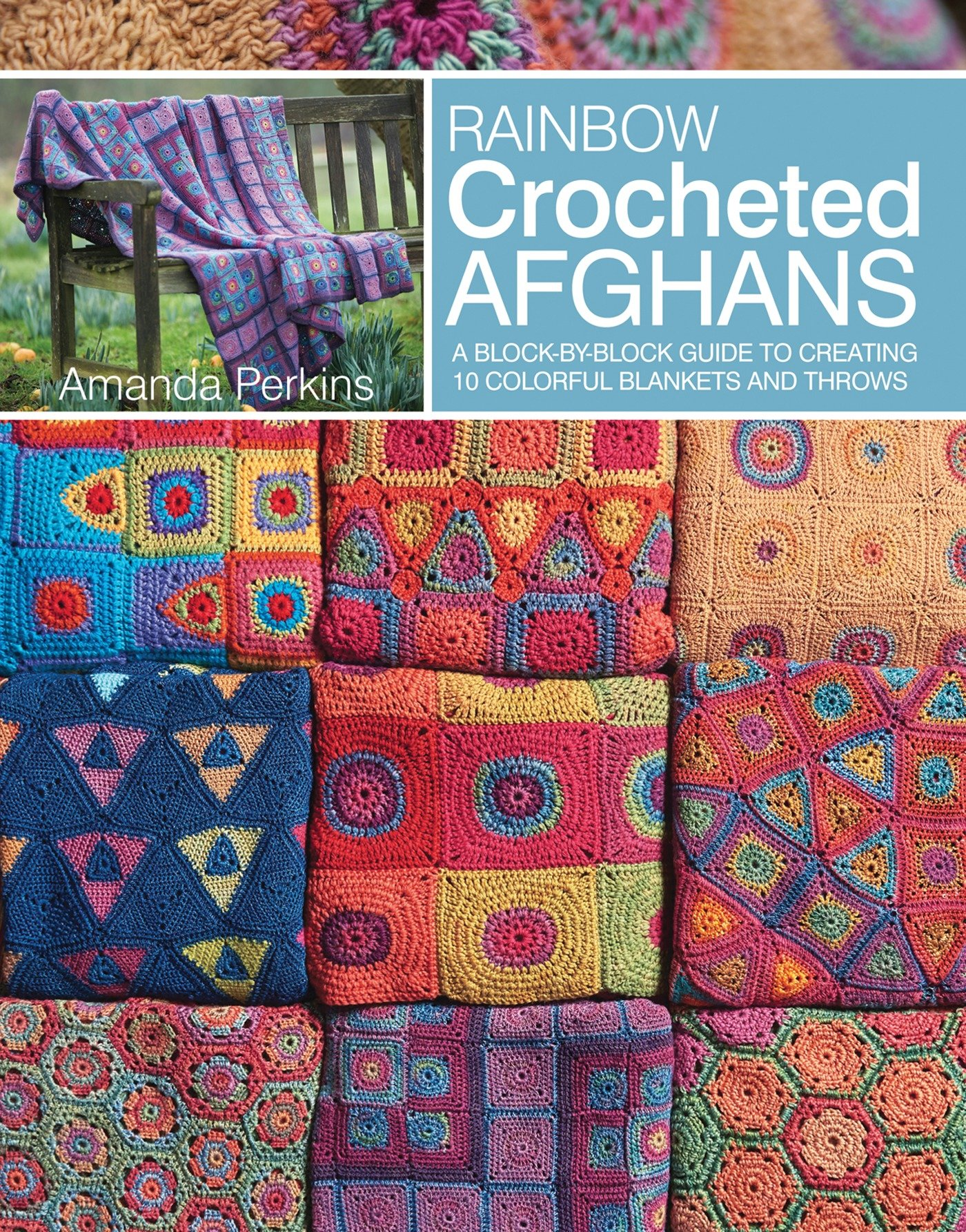 Rainbow Crocheted Afghans: A block-by-block guide to creating 10 colorful blankets and throws