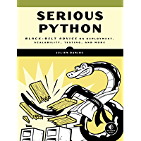 Serious Python: Black-Belt Advice on Deployment, Scalability, Testing, and More