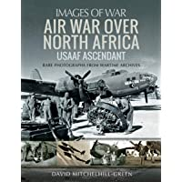 Air War Over North Africa: USAAF Ascendant: Rare Photographs from Wartime Archives (Images of War)