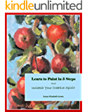 Learn to Paint in 5 Steps: And Unleash Your Creative Spirit! (Creative Spirits Book 1) (English Edition)