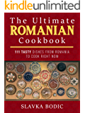 The Ultimate Romanian Cookbook: 111 tasty dishes from Romania to cook right now (Balkan food Book 7)