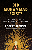 Did Muhammad Exist?: An Inquiry into Islam's Obscure Origins (English Edition)