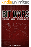 BIT WARS: Cyber Crime, Hacking & Information Warfare