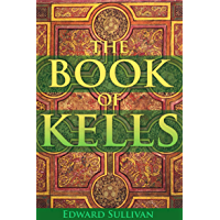 THE BOOK OF KELLS: OR THE BOOK OF COLUMBA (WITH TWENTY-FOUR ILLUSTRATED PLATES IN COLOURS) - Annotated Mythology and Life