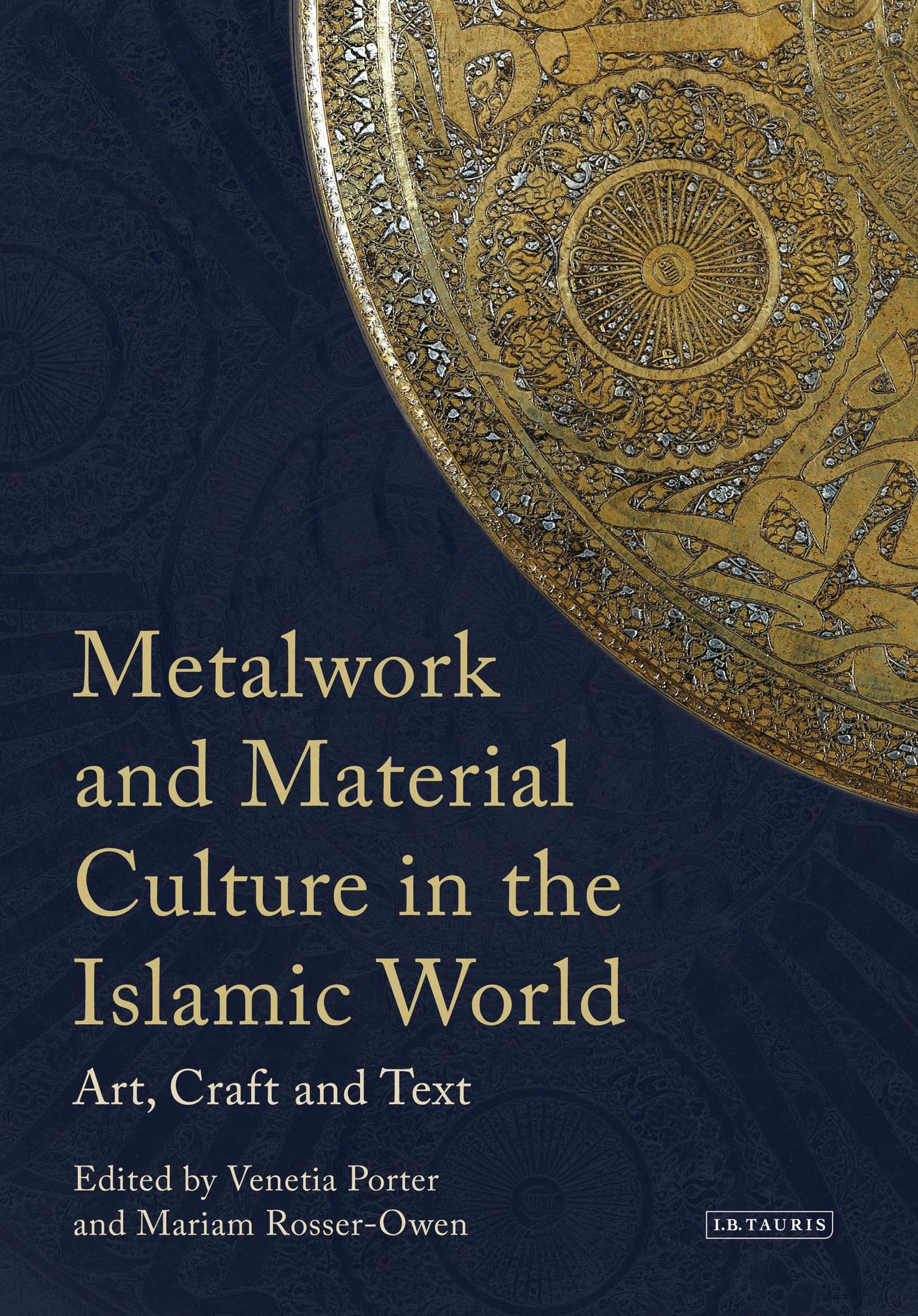 Metalwork and Material Culture in the Islamic World: Art, Craft and Text (Library of Middle East History)