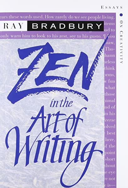 Amazon Com Zen In The Art Of Writing Essays On Creativity 9718777410946 Bradbury Ray Books
