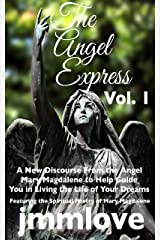 The Angel Express: Vol. 1 A Survivor's Guide and New Discourse on Healing Our Wounds and Living Our Lives With Meaning, Significance, Joy and Abundance Kindle Edition