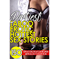 Dirtiest Taboo Erotic Hottest Sex Stories (150 Explicit Erotica for Women Anthology Collection) (English Edition)