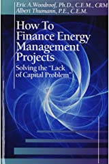 """How to Finance Energy Management Projects: Solving the """"Lack of Capital Problem"""" Hardcover"""