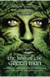 The Land of the Green Man: A Journey through the Supernatural Landscapes of the British Isles