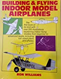 Building & Flying Indoor Model Airplanes (A Necessary Equipment Book)