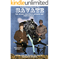 Savate the Deadly Old Boots Kicking Art from France: And Bartitsu the Martial Arts used by Sherlock Holmes Steam Punk…