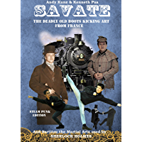 Savate the Deadly Old Boots Kicking Art from France: And Bartitsu the Martial Arts used by Sherlock Holmes Steam Punk Edition (Historical European Martial Arts Book 1) (English Edition)