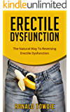 ERECTILE DYSFUNCTION: The Natural Way To Reversing Erectile Dysfunction, erections on demand, (erectile dysfunction, sexual dysfunction, erectile dysfunction ... diet, impotence, how to cure impotence)