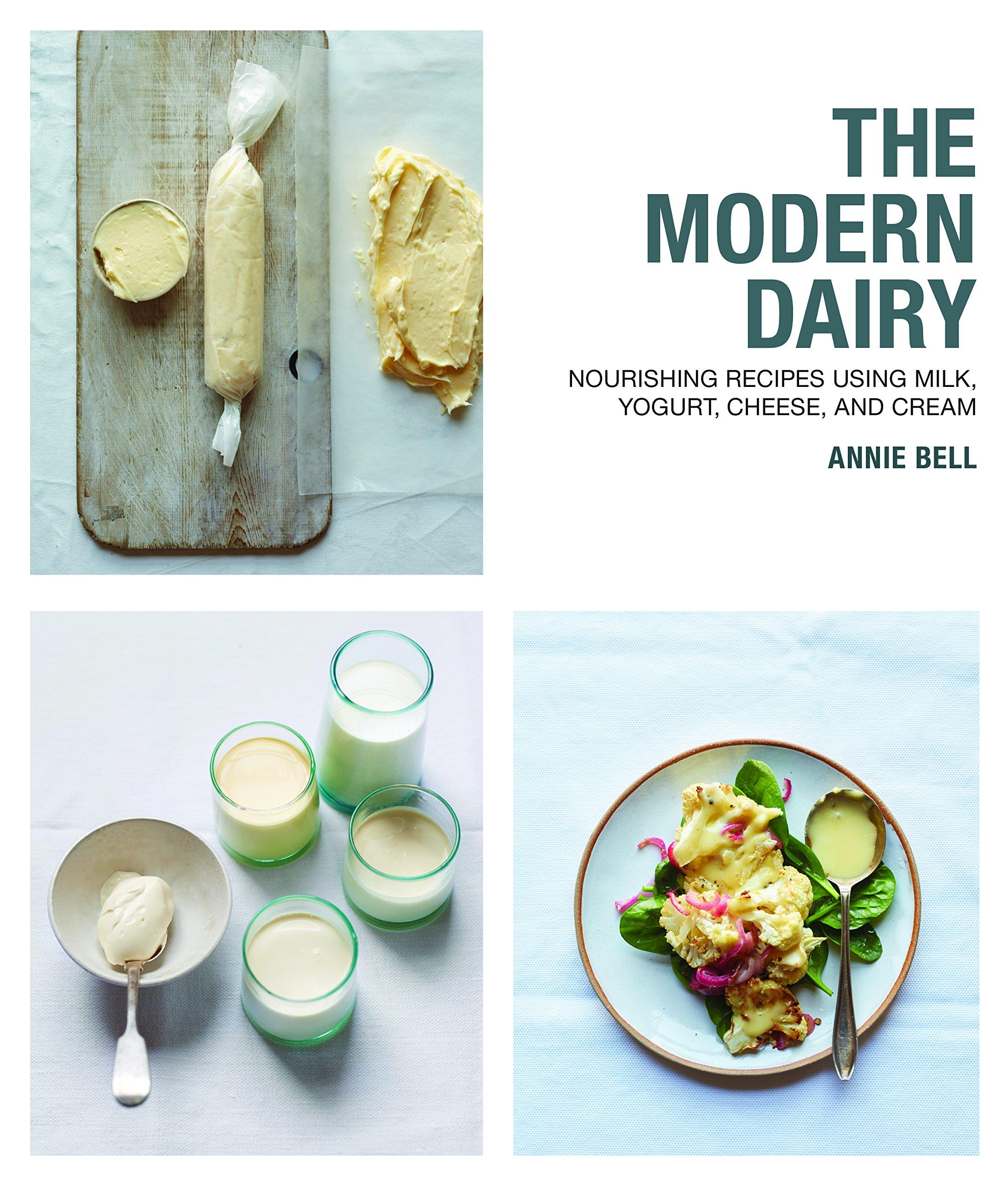Modern Dairy Nourishing Recipes Using Milk Yogurt Cheese And Cream Bell Annie 9781909487826 Books Amazon Ca