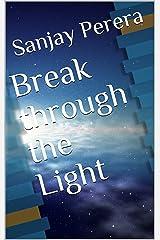 Break through the Light Kindle Edition