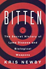 Bitten: The Secret History of Lyme Disease and Biological Weapons Kindle Edition