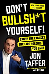 Don't Bullsh*t Yourself!: Crush the Excuses That Are Holding You Back Kindle Edition