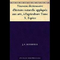 Nouveau dictionnaire d'histoire naturelle appliquée aux arts, à l'agriculture Tome X. Espèce (French Edition)