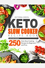 Keto Slow Cooker Recipe Book - Quick and Craveable 250 Keto Slow Cooking Recipes for Beginners and Pros Kindle Edition