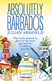 Absolutely Barbados: One Man's Mission to Discover the Heart and Soul of a Caribbean Paradise