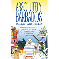 Absolutely Barbados: One Man's Mission to Discover the Heart and Soul of a Caribbean Paradise (English Edition)