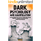 Dark Psychology and Manipulation: The Ultimate Beginner's Guide to the Secret Techniques Against Deception, Mind Control…