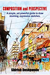 Composition and Perspective: A simple, yet powerful guide to draw stunning, expressive sketches Kindle Edition
