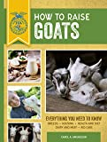 How to Raise Goats: Third Edition, Everything You Need to Know: Breeds, Housing, Health and Diet, Dairy and Meat, Kid…