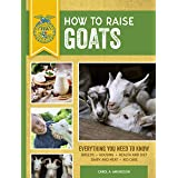 How to Raise Goats: Third Edition, Everything You Need to Know: Breeds, Housing, Health and Diet, Dairy and Meat, Kid Care (F