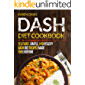 Dash Diet Cookbook: Delicious, Simple, and Healthy Dash Diet Recipes Made For Everyone