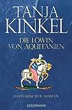 Die Löwin von Aquitanien: Historischer Roman