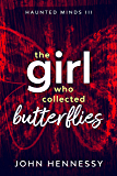 The Girl Who Collected Butterflies: Haunted Minds Book 3 - Haunted Minds Series Book 3