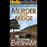 Murder at the Bridge (The Exham-on-Sea Murder Mysteries Book 5)