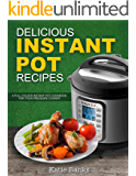 Delicious Instant Pot Recipes: A Full Colour Instant Pot Cookbook for your Pressure Cooker (Instant Pot, Instant Pot Recipes, Instant Pot cookbook, Pressure ... Cooker Recipes, Pressure Cooker Cookbook,)
