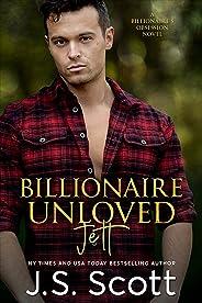 Billionaire Unloved ~ Jett: A Billionaire's Obsession Novel (The Billionaire's Obsession Book 12)