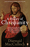 A History of Christianity: The First Three Thousand Years (English Edition)