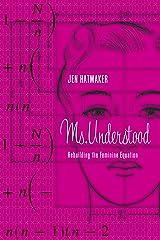 Ms. Understood: Rebuilding the Feminine Equation Kindle Edition