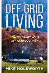 Off Grid Living: How To Start Your Off Grid Journey Kindle Edition
