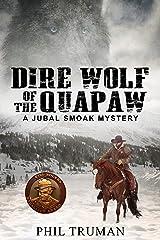 Dire Wolf of the Quapaw: a Jubal Smoak Mystery (Jubal Smoak Mysteries Book 1) Kindle Edition