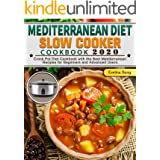 Mediterranean Diet Slow Cooker Cookbook 2020: Crock Pot Diet Cookbook with the Best Mediterranean Recipes for Beginners and A