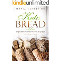 Keto Bread: Simple and cheap low carb bread recipes for Ketogenic Diet. A cookbook for homemade Pizzas, crunchy Bread, Crakers and tasty Cookies. Eating  Desserts and weight loss is possible