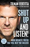 Shut Up and Listen!: Hard Business Truths that Will Help You Succeed