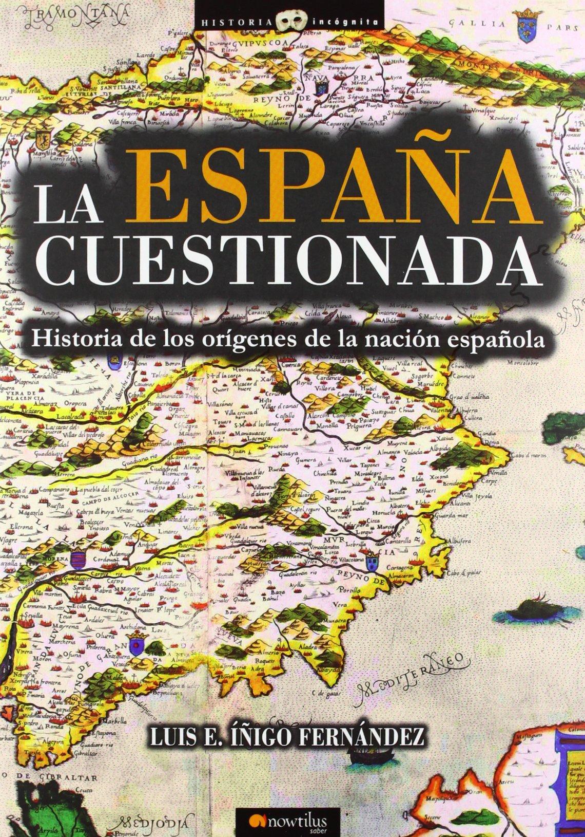 La España cuestionada (Historia Incógnita): Amazon.es: Íñigo Fernández, Luis E.: Libros
