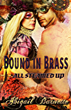 Bound in Brass (All Steamed Up Series, Book Two) by Abigail Barnette