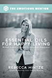Essential Oils for Happy Living: Mother Nature's Remedy to Jumpstart Happiness (English Edition)