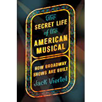 The Secret Life of the American Musical: How Broadway Shows Are Built book cover
