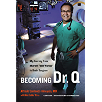 Becoming Dr. Q: My Journey from Migrant Farm Worker to Brain Surgeon (English Edition)