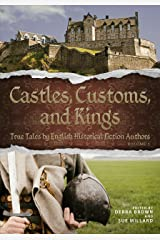 Castles, Customs, and Kings: True Tales by English Historical Fiction Authors (CC&K Book 2) Kindle Edition